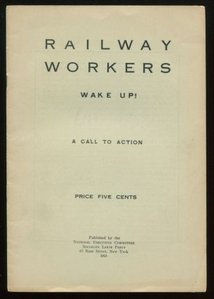 Railway Workers Wake Up!: A Call to Action. Arnold PETERSEN, Socialist Labor Party.