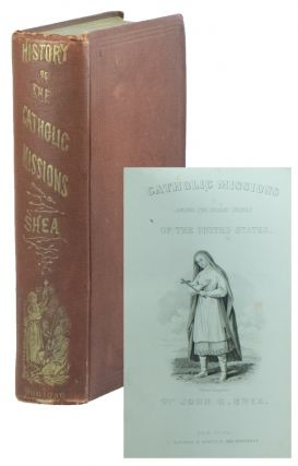 History of the Catholic Missions Among the Indian Tribes of the United States, 1529-1824. John Gilmary SHEA.