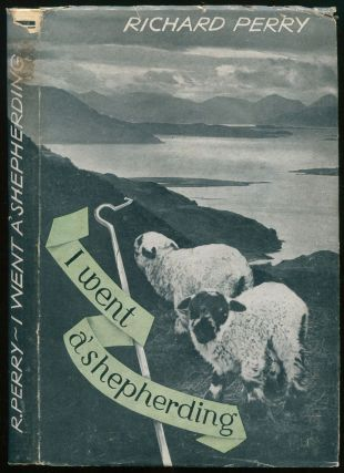 I Went a'Shepherding: Chapters in the Life of a Shepherding Naturalist and His Wife in the...
