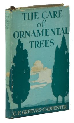 The Care of Ornamental Trees In Planting, Fertilizing, Pruning, Tree Surgery, and Spraying. C. F. GREEVES-CARPENTER.