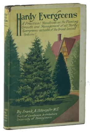 HARDY EVERGREENS: A Practical Handbook on the Planting, Growth and Management of All Hardy...