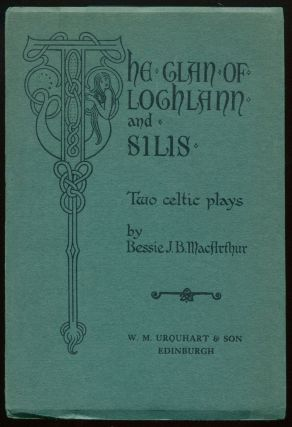 The Clan of Lochlann and Silis: Two Celtic Plays. Bessie J. B. MACARTHUR