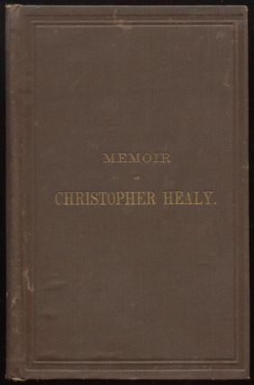 Memoir of Christopher Healy, Principally Taken from His Own Memoranda. Christopher HEALY
