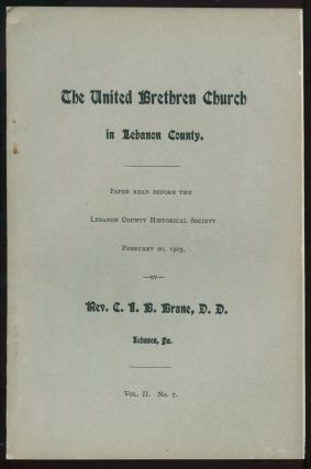 The United Brethren Church in Lebanon County. Paper Read Before the Lebanon County Historical...