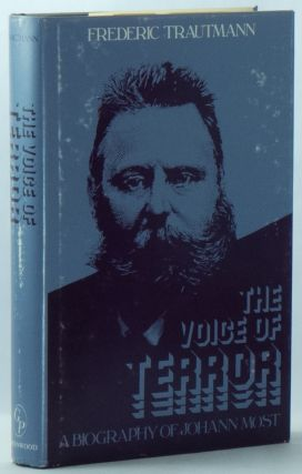 The Voice of Terror: A Biography of Johann Most (Contributions in Political Science, No. 42). Frederic TRAUTMANN.