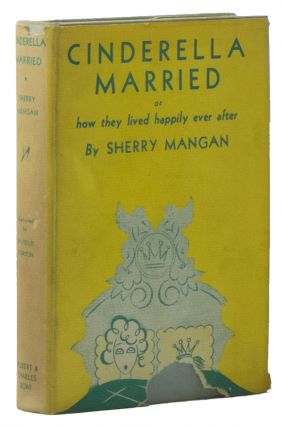 Cinderella Married or How They Lived Happily Ever After: A Divertissement. Sherry MANGAN