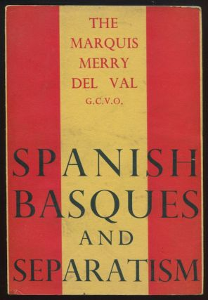 Spanish Basques and Separatism. The Marquis Merry DEL VAL