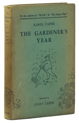 The Gardener's Year. Karel CAPEK, Josef CAPEK, M. and R. WEATHERALL