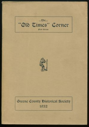 "The ""Old Times"" Corner, First Series, 1929-1930 (Greene County Historical Society, Publications, Volume 1). George Halcott CHADWICK, Mrs. Jessie Van Vechten VEDDER, and compiler, co- Greene County Historian."