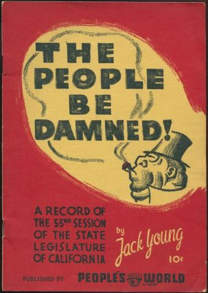 """The People Be Damned!"" A Record of the 53rd Session of the State Legislature of California. Jack YOUNG."