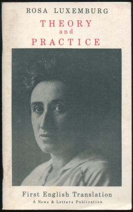 "Theory and Practice, also, ""In Conclusion..."" from Attrition or Collision. Rosa LUXEMBURG."