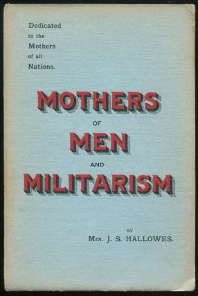 Mothers of Men and Militarism. Mrs. F. S. HALLOWES.