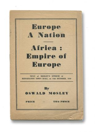 Europe a Nation / Africa: Empire of Europe. Text of Mosley's Speech at Kensington Town Hall, on 18th October, 1949. Oswald MOSLEY.