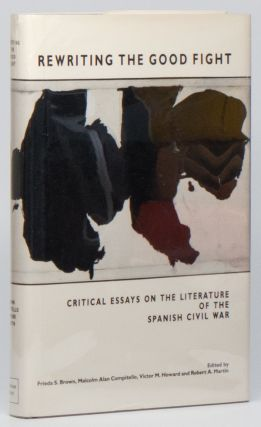 Rewriting the Good Fight: Critical Essays on the Literature of the Spanish Civil War. Frieda S....