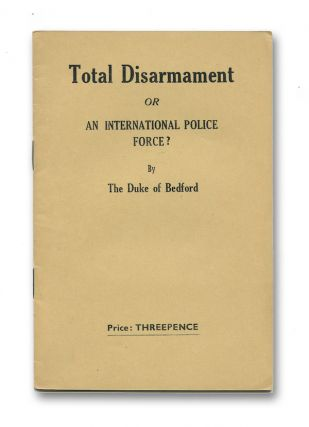 Total Disarmament, Or, An International Police Force? Hastings William Sackville RUSSELL, THE...