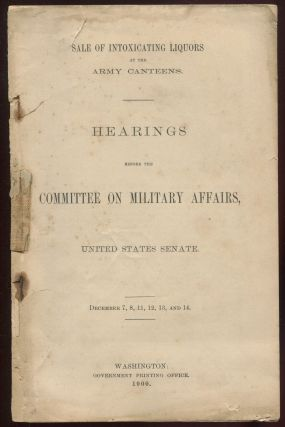 Sale of Intoxicating Liquors at the Army Canteens. Hearings Before the Committee on Military...