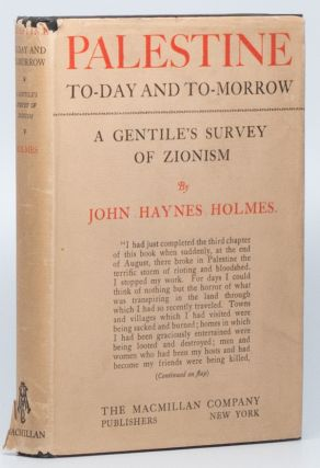Palestine To-Day and To-Morrow: A Gentile's Survey of Zionism. John Haynes HOLMES.