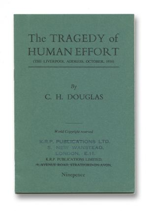 The Tragedy of Human Effort (The Liverpool Address, October, 1936) [cover title]. C. H. DOUGLAS.