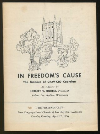 In Freedom's Cause: The Menace of UAW-CIO Coercion. An Address by Herbert V. Kohler, President, Kohler Co., Kohler, Wisconsin. Herbert V. KOHLER, Dr. James W. FIFIELD Jr.