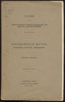 Exploration of Mounds, Coahoma County, Mississippi [in] Papers of the Peabody Museum of American...