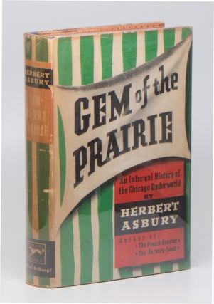 Gem of the Prairie: An Informal History of the Chicago Underworld. Herbert ASBURY