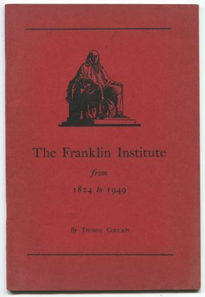 The Franklin Institute from 1824-1949. Thomas COULSON