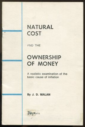 Natural Cost and the Ownership of Money: A Realistic Examination of the Basic Cause of Inflation. J. D. MALAN.
