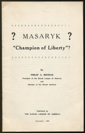 "Masaryk - ""Champion of Liberty""? Philip A. HROBAK."