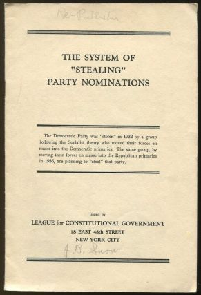 "The System of ""Stealing"" Party Nominations. John B. SNOW, League for Constitutional Government."