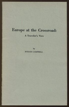 Europe at the Crossroad: A Traveler's View. Byram CAMPBELL