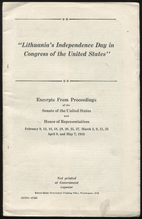 """Lithuania's Independence Day in Congress of the United States."" Excerpts from Proceedings of the Senate of the United States and House of Representatives, February 9, 13, 16, 18, 19, 20, 25, 27, March 2, 9, 11, 25, April 9, and May 7, 1953. Senate of the United States, House of Representatives."