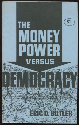 The Money Power Versus Democracy. Eric. D. BUTLER.