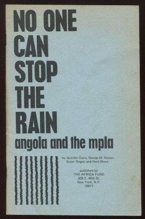 No One Can Stop the Rain: Angola and the MPLA. Jennifer DAVIS, Susan, ROGERS, George M., HOUSER, Herb SHORE.