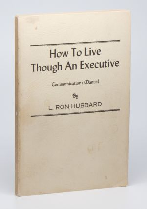 How To Live Though an Executive: Communications Manual. L. Ron HUBBARD