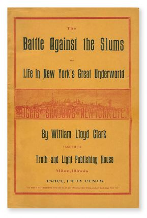 The Battle Against the Slums; or, Life in New York's Great Underworld. William Lloyd CLARK
