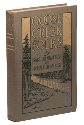Goose Creek Folks: A Story of the Kentucky Mountains. Isabel Graham BUSH, Florence Lilian BUSH