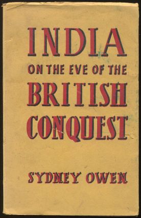 India on the Eve of the British Conquest: An Analytical History of India, 1627-1761. Sydney OWEN