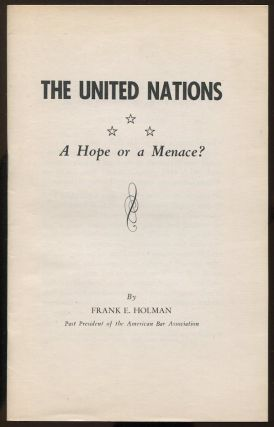 The United Nations: A Hope or a Menace? Frank E. HOLMAN