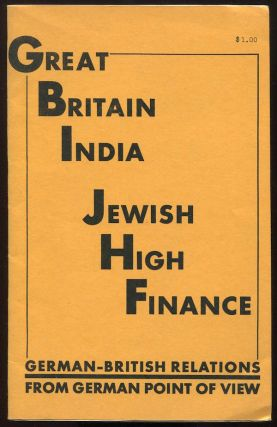 Great Britain, India, Jewish High Finance: German-British Relations from German Point of View [cover title]