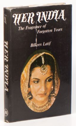 Her India: The Fragrance of Forgotten Years. Bilkees LATIF.
