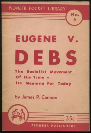 The Debs Centennial, Written on the 100th Anniversary of the Birth of Eugene V. Debs (Pioneer Pocket Library No. 5). James P. CANNON.