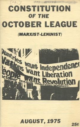 Constitution of the October League (Marxist-Leninist), August, 1975. Marxist-Leninist Central Committee October League.
