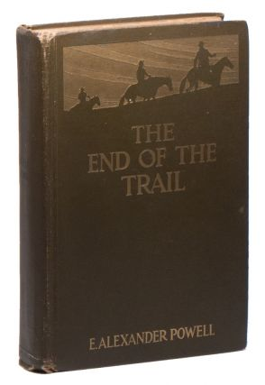 The End of the Trail: The Far West from New Mexico to British Columbia. E. Alexander POWELL