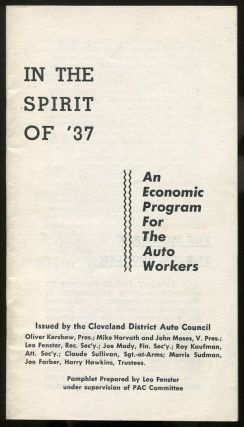 In the Spirit of '37: An Economic Program for the Auto Workers. Leo FENSTER, Cleveland Auto District Council.