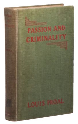 Passion and Criminality: A Legal and Literary Study. Louis PROAL.