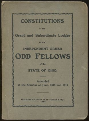 Constitutions of the Grand and Subordinate Lodges of the Independent Order Odd Fellows of the State of Ohio. Amended by the Grand Lodge of Ohio at its Sessions of 1918 and 1919. Independent Order Odd Fellows.