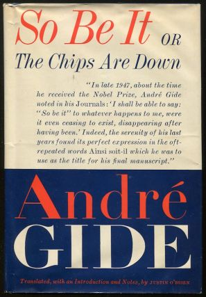 So Be It, Or the Chips Are Down [Ainsi Soit-Il, Ou les Jeux Sont Faits]. André GIDE.
