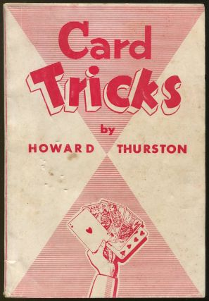 Howard Thurston's Card Tricks: Being a fin de siecle manual on the art of Conjuring with Cards, including, among many hitherto unpublished novel and unique experiments, a comprehensive description of The Continuous Front and Back-hand Palm with Cards and The Sensational New Rising Card Trick. Howard THURSTON.