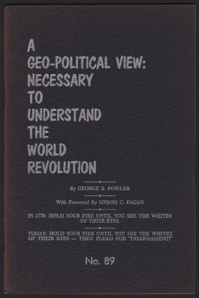 A Geo-Political View: Necessary to Understand the World Revolution (News-Bulletin No. 89). George B. FOWLER, Myron C. FAGAN, foreword.