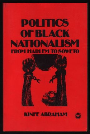 Politics of Black Nationalism from Harlem to Soweto. Kinfe ABRAHAM